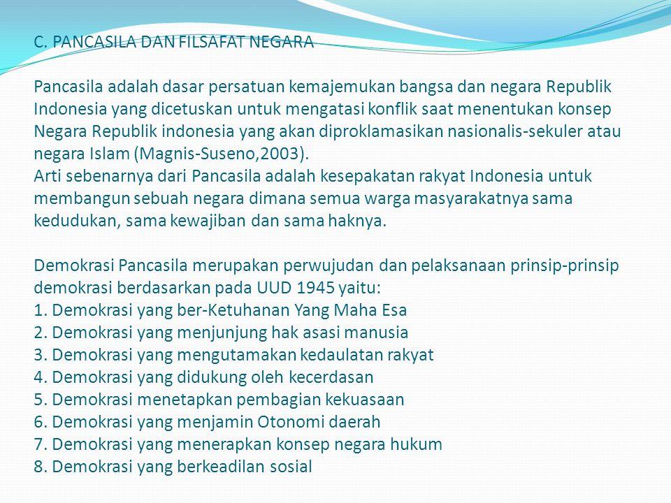 C. PANCASILA DAN FILSAFAT NEGARA Pancasila adalah dasar persatuan kemajemukan bangsa dan negara Republik Indonesia yang dicetuskan untuk mengatasi kon