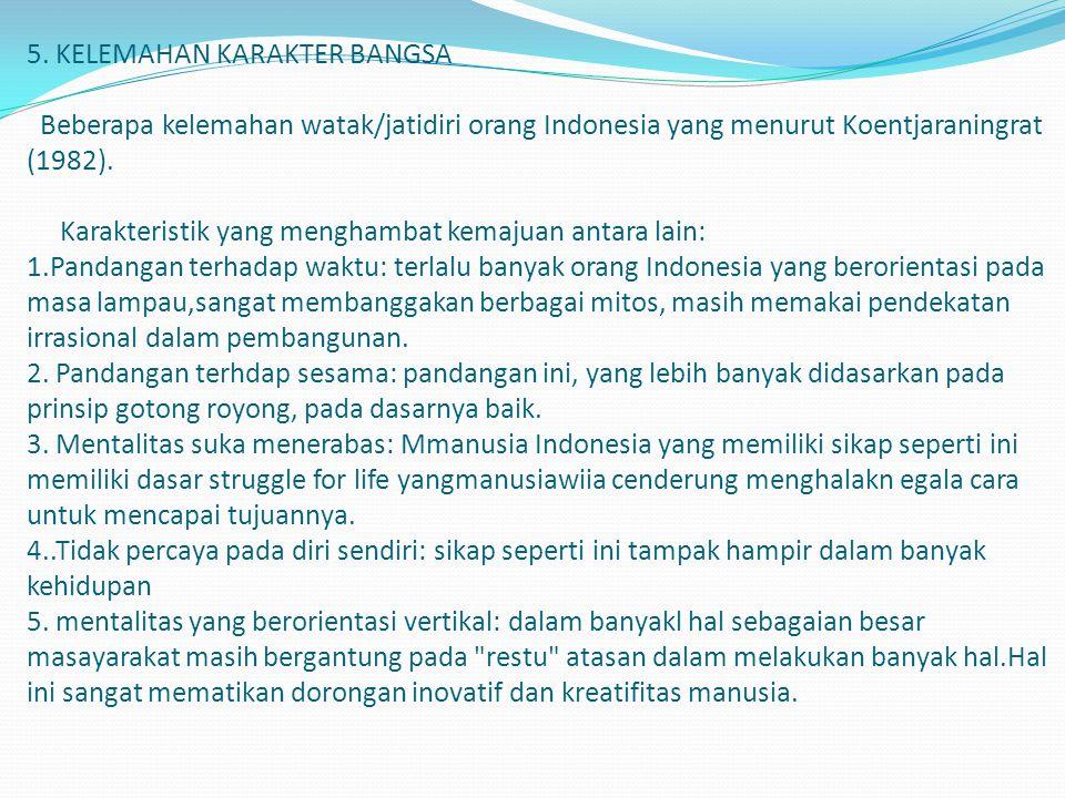 5. KELEMAHAN KARAKTER BANGSA Beberapa kelemahan watak/jatidiri orang Indonesia yang menurut Koentjaraningrat (1982). Karakteristik yang menghambat kem