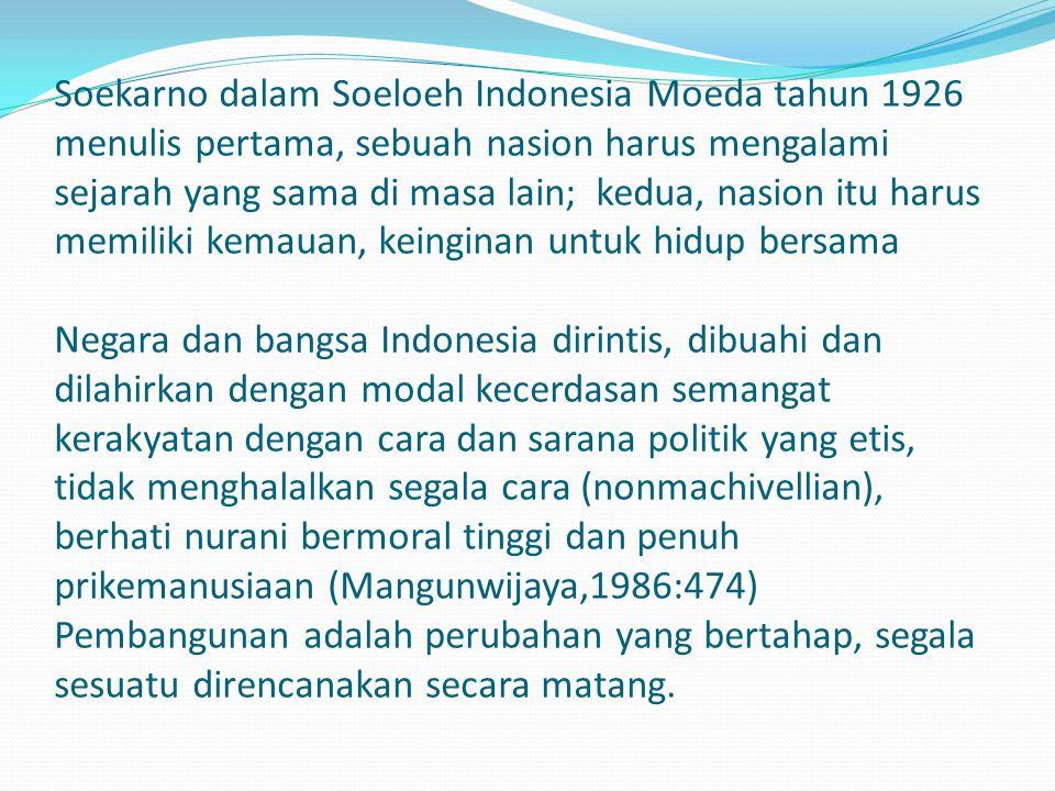 Soekarno dalam Soeloeh Indonesia Moeda tahun 1926 menulis pertama, sebuah nasion harus mengalami sejarah yang sama di masa lain; kedua, nasion itu har