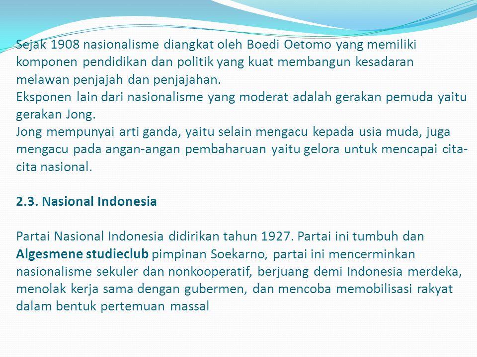 Sejak 1908 nasionalisme diangkat oleh Boedi Oetomo yang memiliki komponen pendidikan dan politik yang kuat membangun kesadaran melawan penjajah dan pe