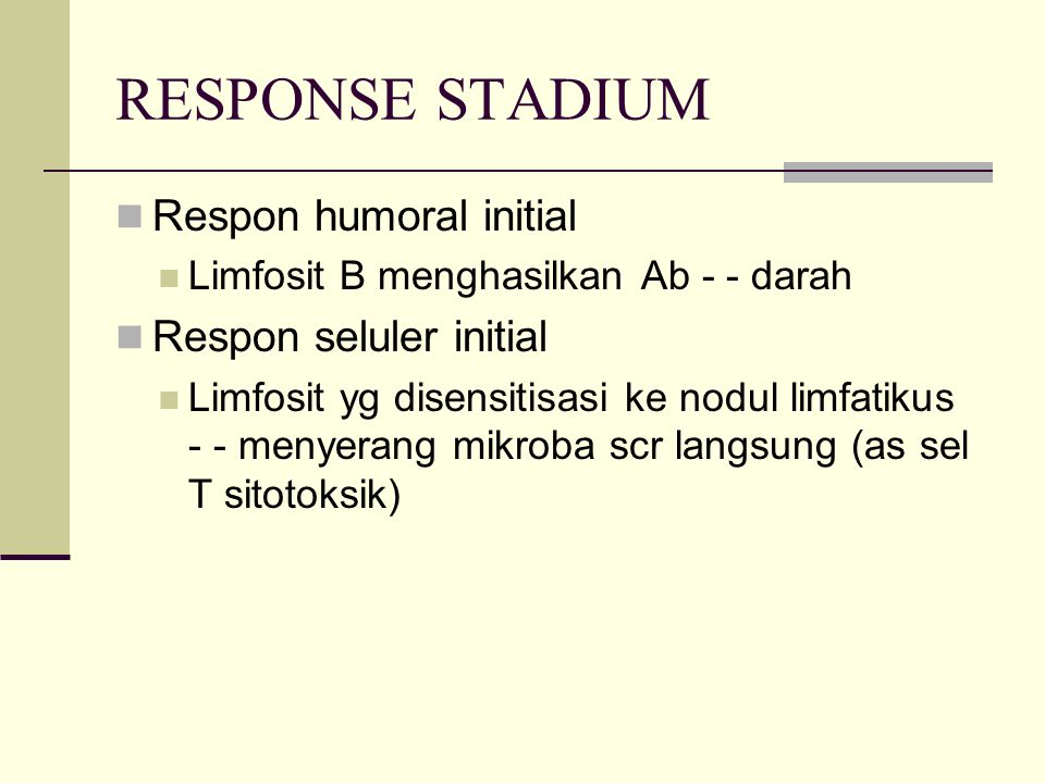 RESPONSE STADIUM Respon humoral initial Limfosit B menghasilkan Ab - - darah Respon seluler initial Limfosit yg disensitisasi ke nodul limfatikus - -
