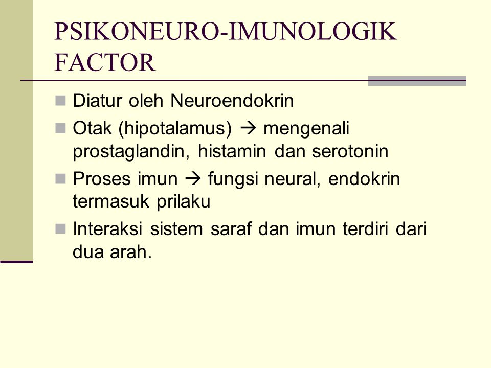 PSIKONEURO-IMUNOLOGIK FACTOR Diatur oleh Neuroendokrin Otak (hipotalamus)  mengenali prostaglandin, histamin dan serotonin Proses imun  fungsi neura
