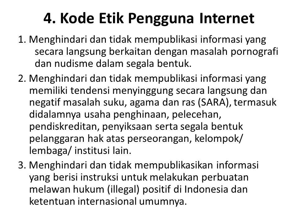 4. Kode Etik Pengguna Internet 1. Menghindari dan tidak mempublikasi informasi yang secara langsung berkaitan dengan masalah pornografi dan nudisme da