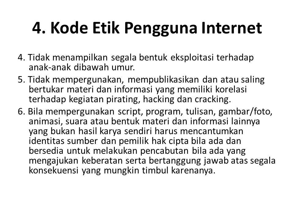 4. Kode Etik Pengguna Internet 4. Tidak menampilkan segala bentuk eksploitasi terhadap anak-anak dibawah umur. 5. Tidak mempergunakan, mempublikasikan