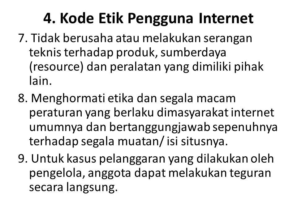 4. Kode Etik Pengguna Internet 7. Tidak berusaha atau melakukan serangan teknis terhadap produk, sumberdaya (resource) dan peralatan yang dimiliki pih
