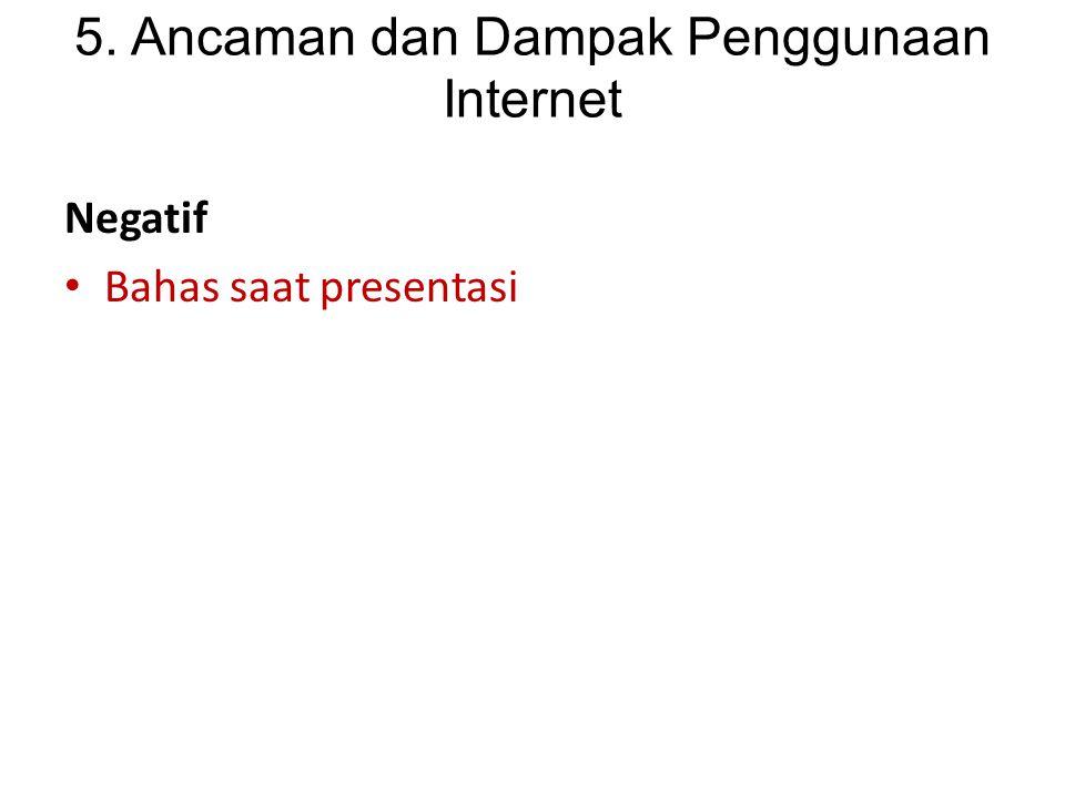 5. Ancaman dan Dampak Penggunaan Internet Negatif Bahas saat presentasi