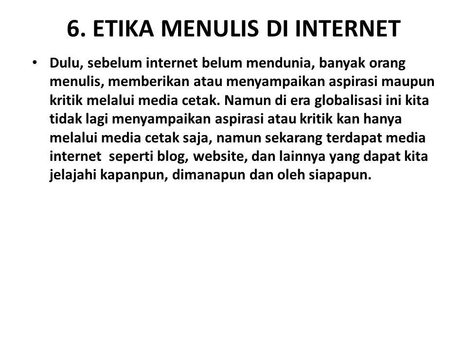 6. ETIKA MENULIS DI INTERNET Dulu, sebelum internet belum mendunia, banyak orang menulis, memberikan atau menyampaikan aspirasi maupun kritik melalui