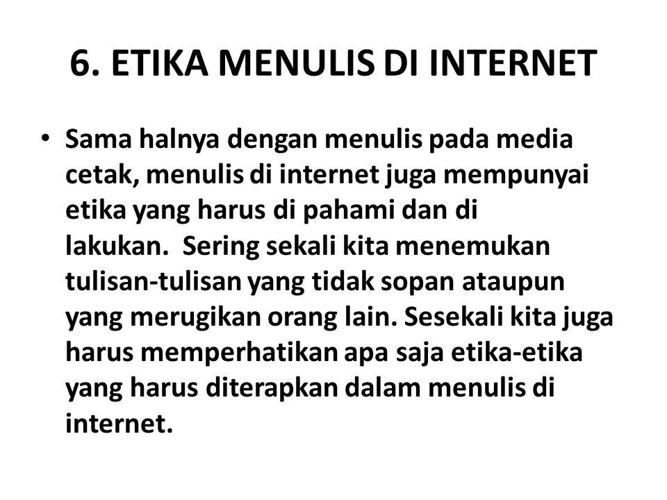 6. ETIKA MENULIS DI INTERNET Sama halnya dengan menulis pada media cetak, menulis di internet juga mempunyai etika yang harus di pahami dan di lakukan