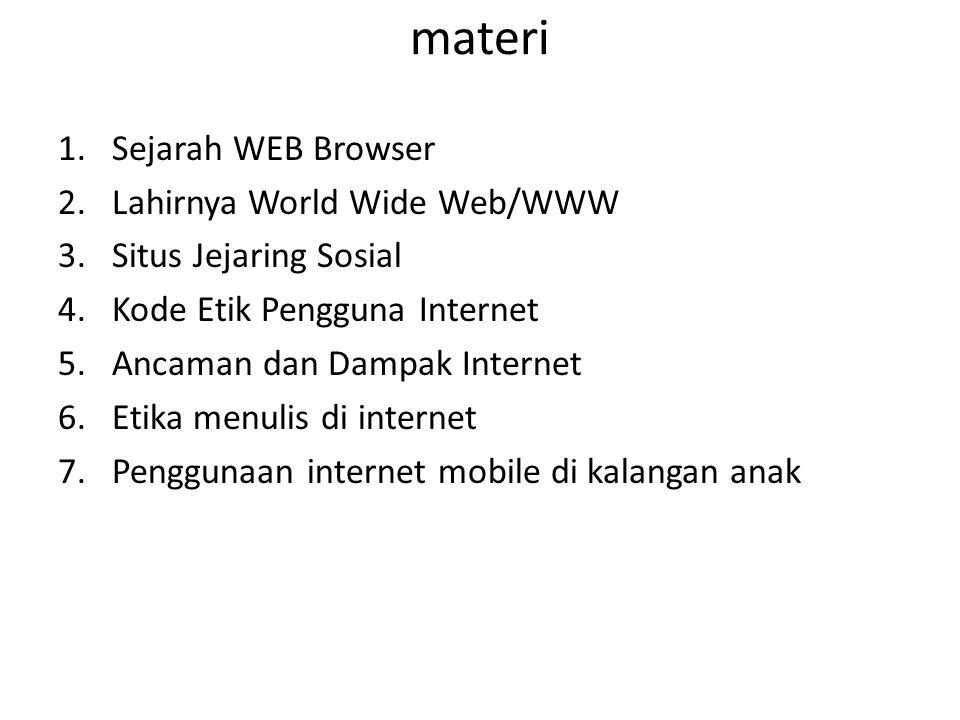 materi 1.Sejarah WEB Browser 2.Lahirnya World Wide Web/WWW 3.Situs Jejaring Sosial 4.Kode Etik Pengguna Internet 5.Ancaman dan Dampak Internet 6.Etika