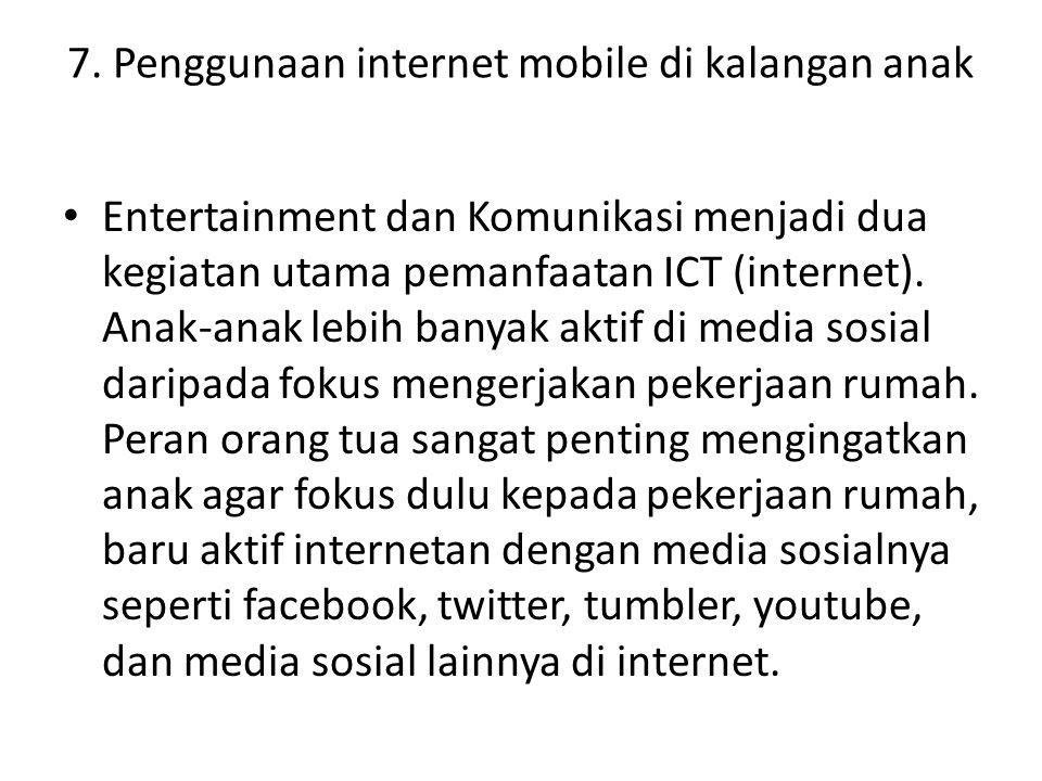 7. Penggunaan internet mobile di kalangan anak Entertainment dan Komunikasi menjadi dua kegiatan utama pemanfaatan ICT (internet). Anak-anak lebih ban