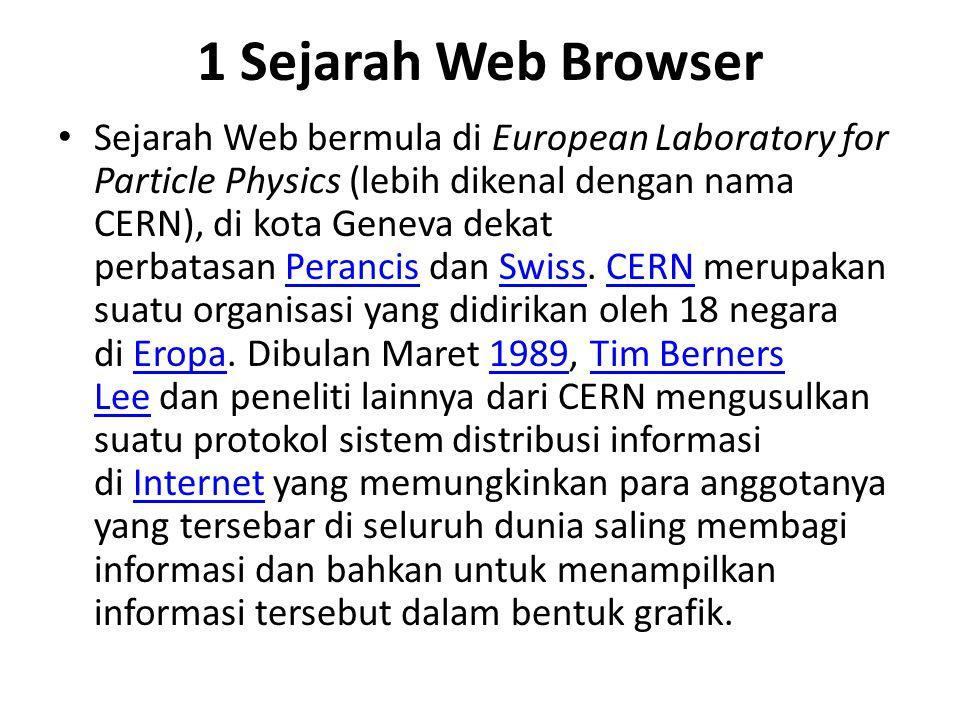 1 Sejarah Web Browser Sejarah Web bermula di European Laboratory for Particle Physics (lebih dikenal dengan nama CERN), di kota Geneva dekat perbatasa
