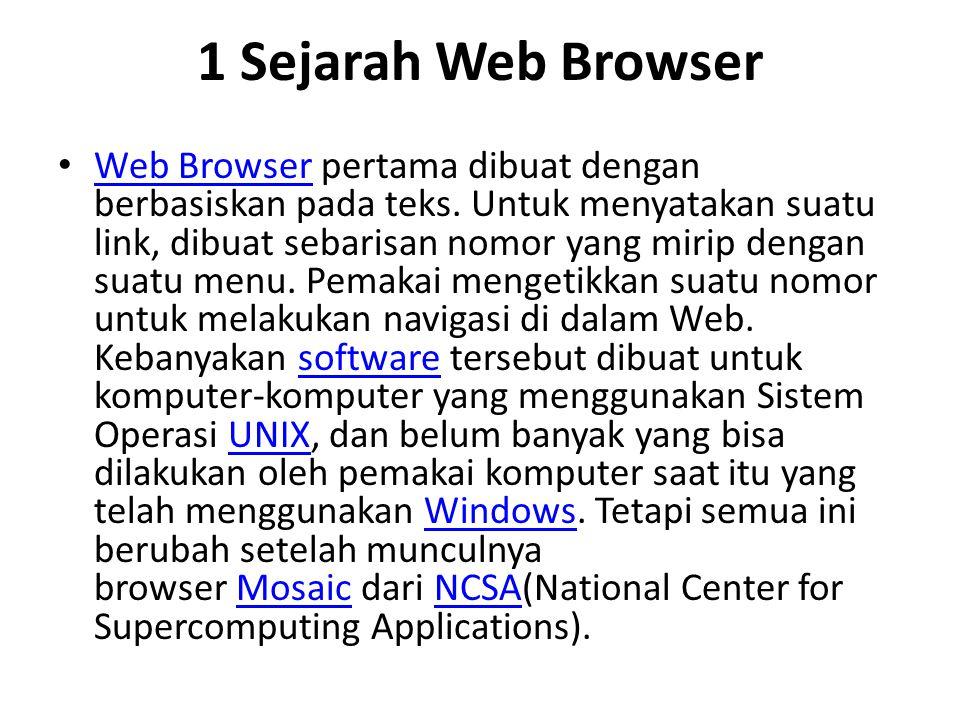 1 Sejarah Web Browser Web Browser pertama dibuat dengan berbasiskan pada teks. Untuk menyatakan suatu link, dibuat sebarisan nomor yang mirip dengan s