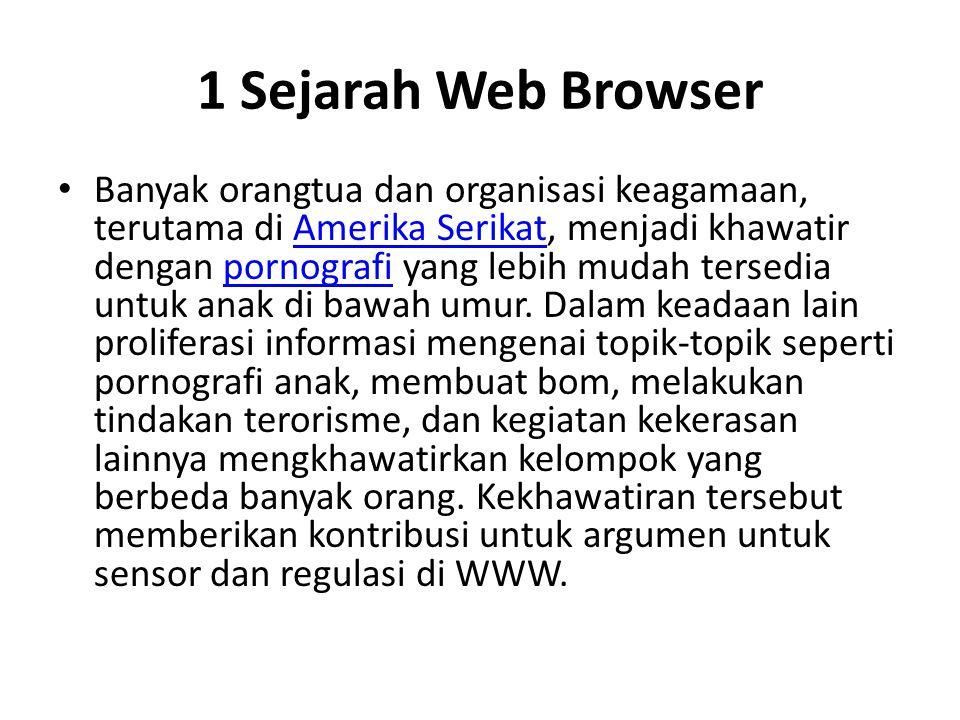 1 Sejarah Web Browser Banyak orangtua dan organisasi keagamaan, terutama di Amerika Serikat, menjadi khawatir dengan pornografi yang lebih mudah terse
