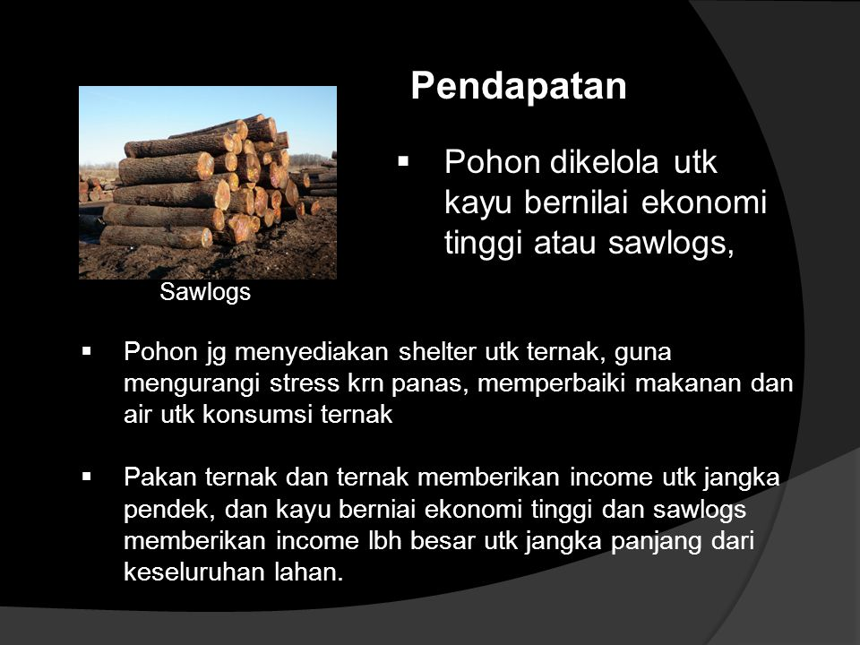  Pohon jg menyediakan shelter utk ternak, guna mengurangi stress krn panas, memperbaiki makanan dan air utk konsumsi ternak  Pakan ternak dan ternak