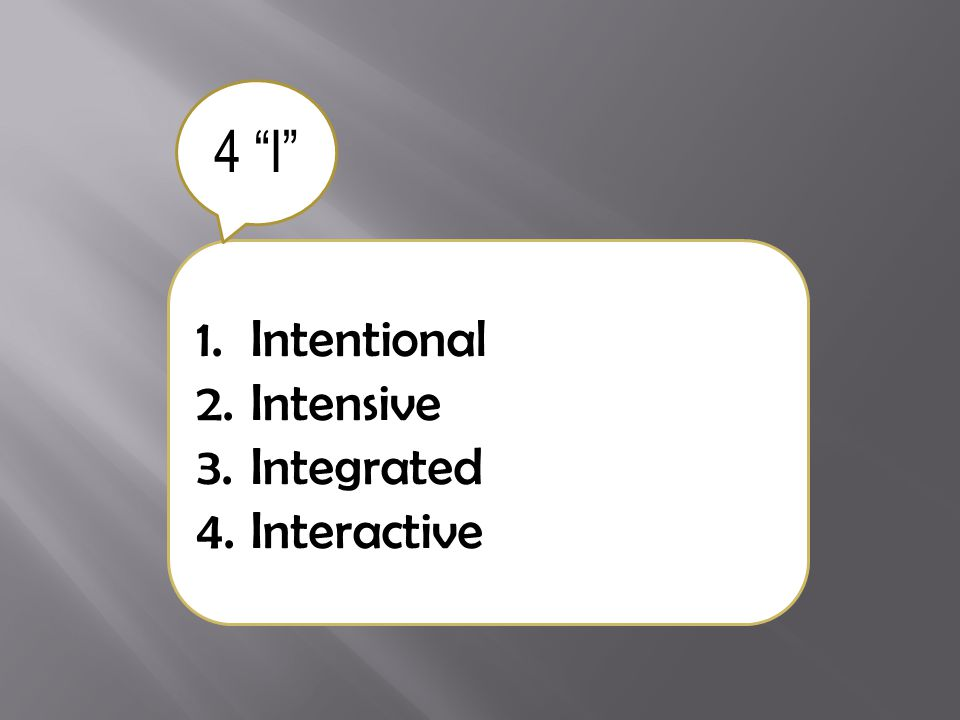 1.Intentional 2.Intensive 3.Integrated 4.Interactive 4 I