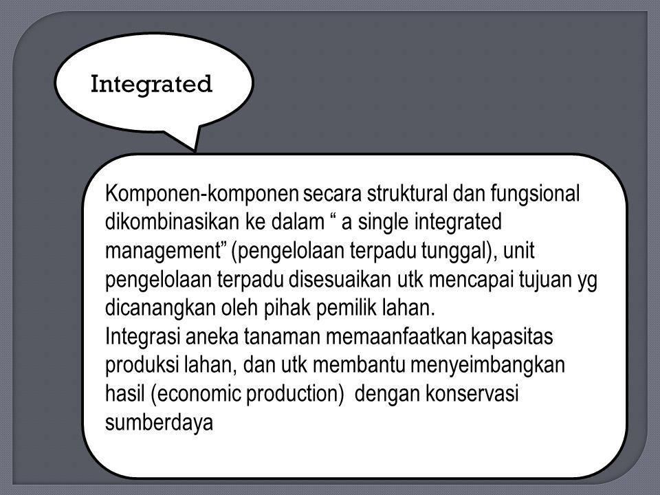 """Integrated Komponen-komponen secara struktural dan fungsional dikombinasikan ke dalam """" a single integrated management"""" (pengelolaan terpadu tunggal),"""