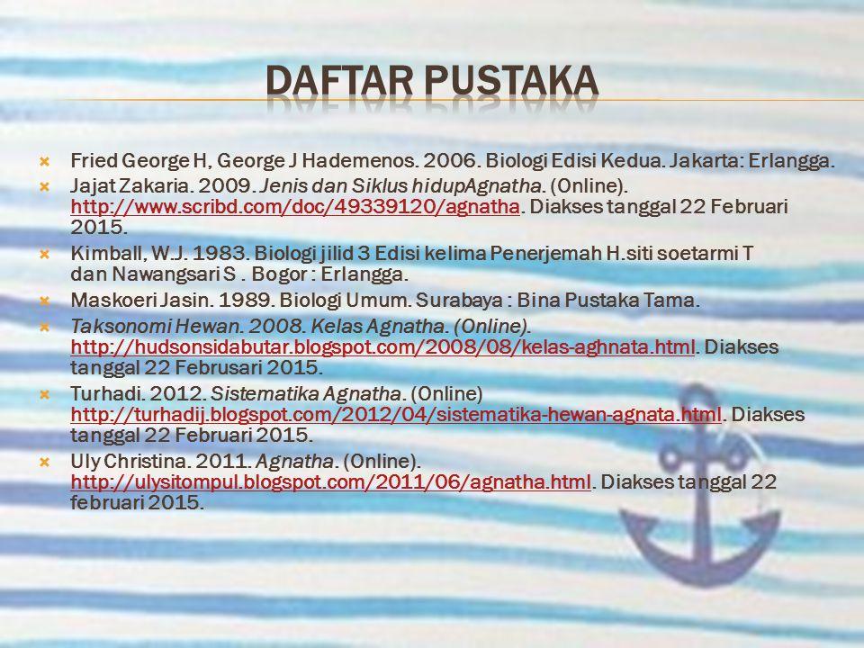  Fried George H, George J Hademenos. 2006. Biologi Edisi Kedua. Jakarta: Erlangga.  Jajat Zakaria. 2009. Jenis dan Siklus hidupAgnatha. (Online). ht