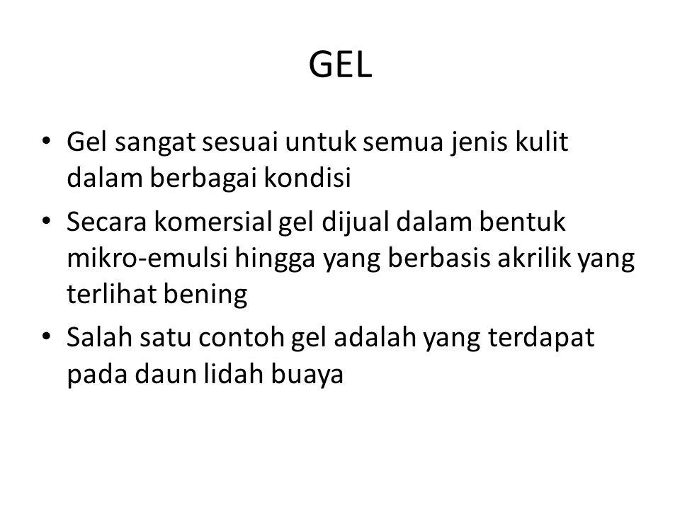 GEL Gel sangat sesuai untuk semua jenis kulit dalam berbagai kondisi Secara komersial gel dijual dalam bentuk mikro-emulsi hingga yang berbasis akrilik yang terlihat bening Salah satu contoh gel adalah yang terdapat pada daun lidah buaya
