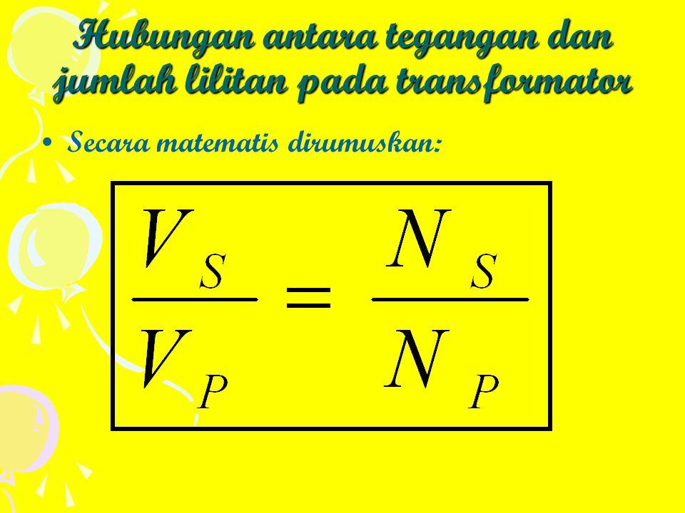 Hubungan antara tegangan dan jumlah lilitan pada transformator Secara matematis dirumuskan: