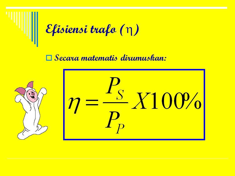 Efisiensi trafo (  ) SSecara matematis dirumuskan: