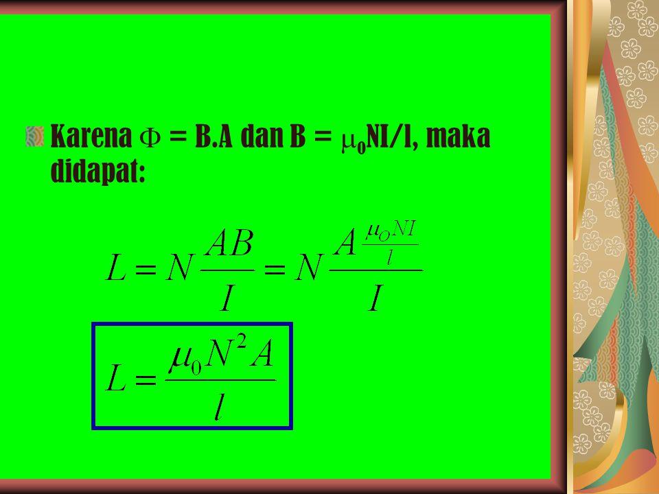 Karena  = B.A dan B =  o NI/l, maka didapat: