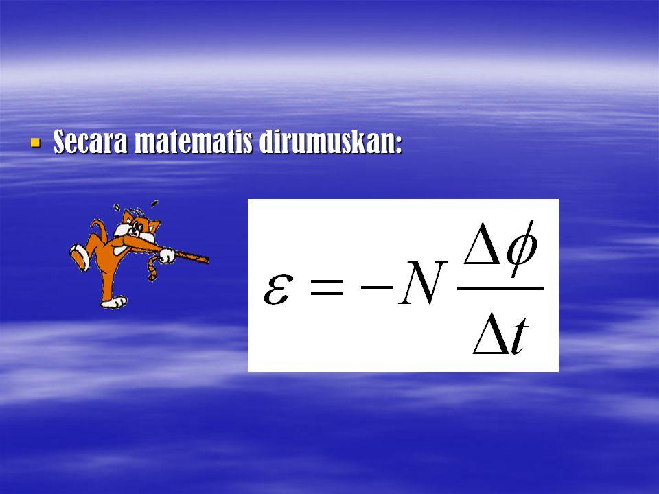 JJJJika perubahan fluks magnetik terjadi dalam waktu singkat (t 0), maka: dengan:  = = = = GGL induksi (volt) N = jumlah lilitan  = perubahan fluks magnetik (Wb) t = selang waktu (s) d/dt = turunan pertama fungsi fluks magnetik terhadap waktu