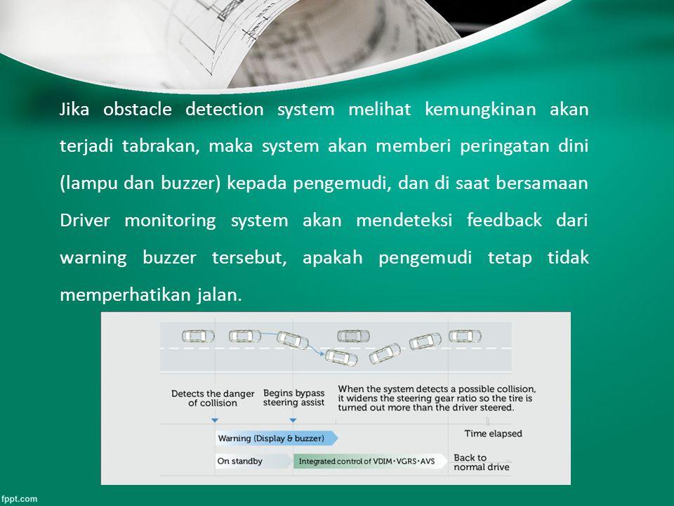 Jika obstacle detection system melihat kemungkinan akan terjadi tabrakan, maka system akan memberi peringatan dini (lampu dan buzzer) kepada pengemudi