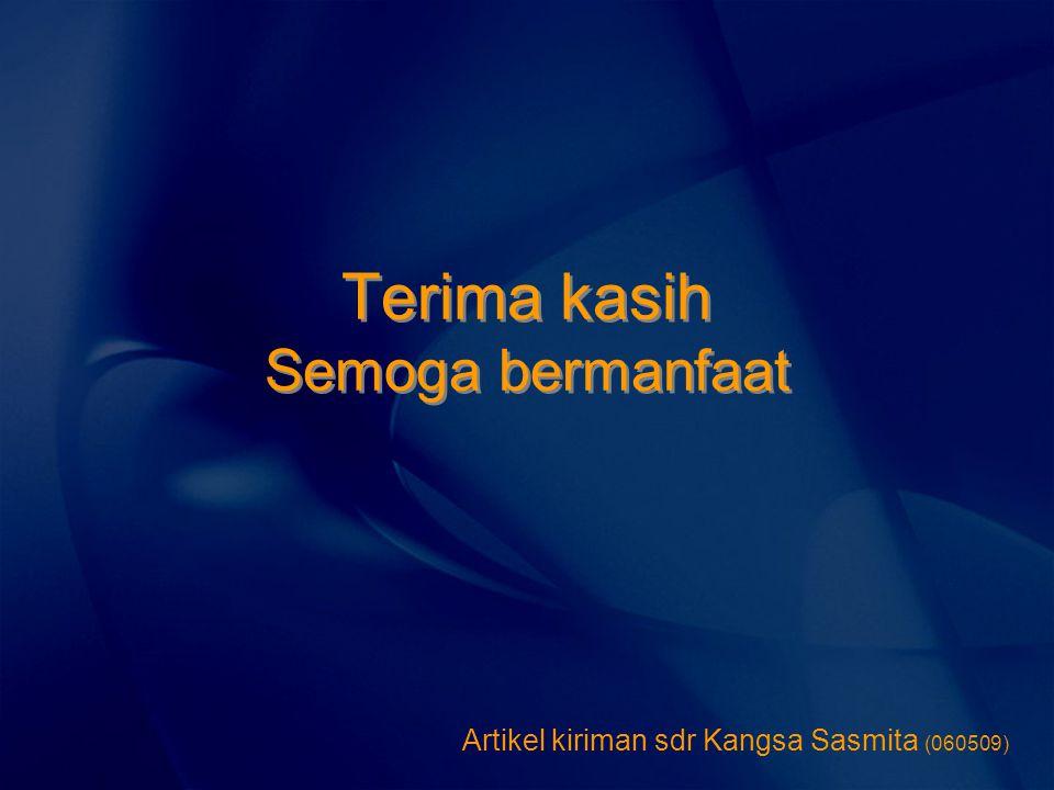 Terima kasih Semoga bermanfaat Artikel kiriman sdr Kangsa Sasmita (060509)