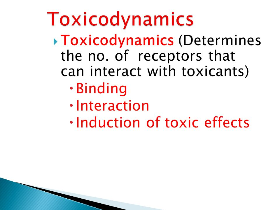  Toxicodynamics (Determines the no. of receptors that can interact with toxicants)  Binding  Interaction  Induction of toxic effects