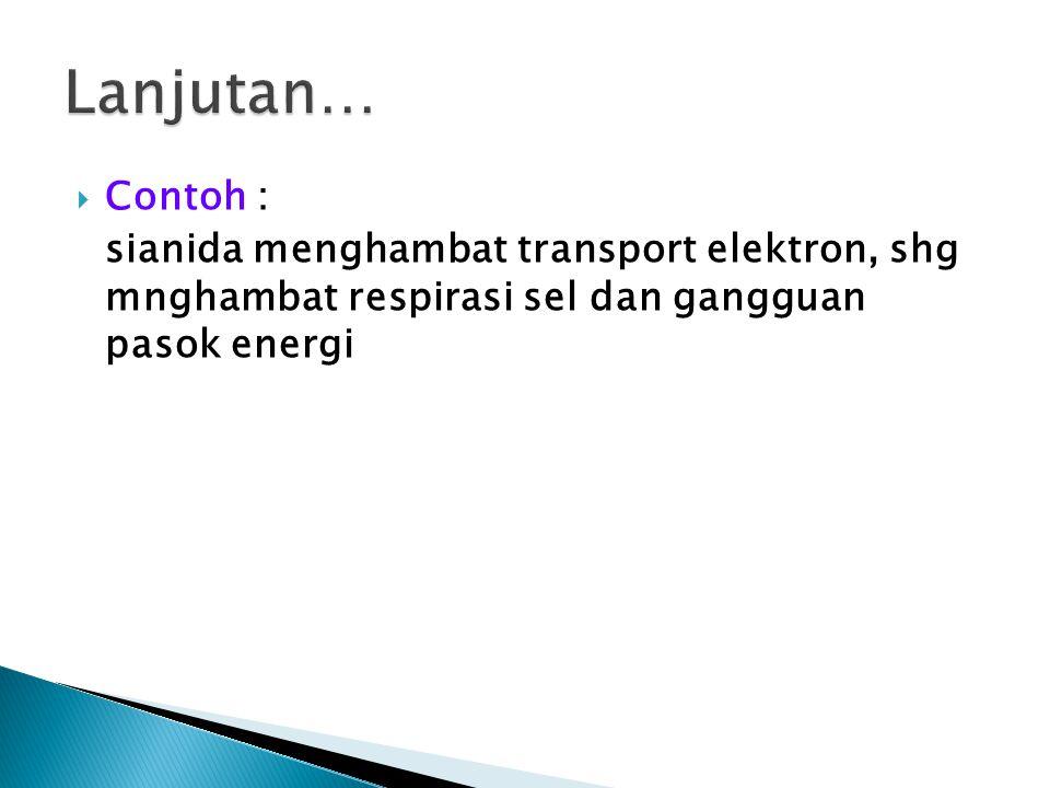  Contoh : sianida menghambat transport elektron, shg mnghambat respirasi sel dan gangguan pasok energi