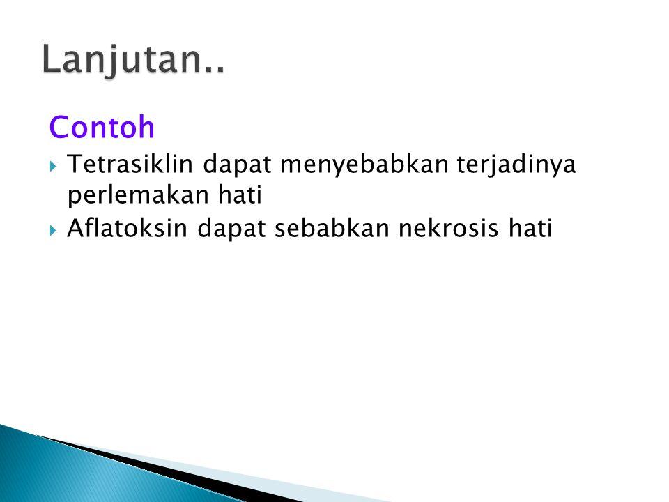 Contoh  Tetrasiklin dapat menyebabkan terjadinya perlemakan hati  Aflatoksin dapat sebabkan nekrosis hati