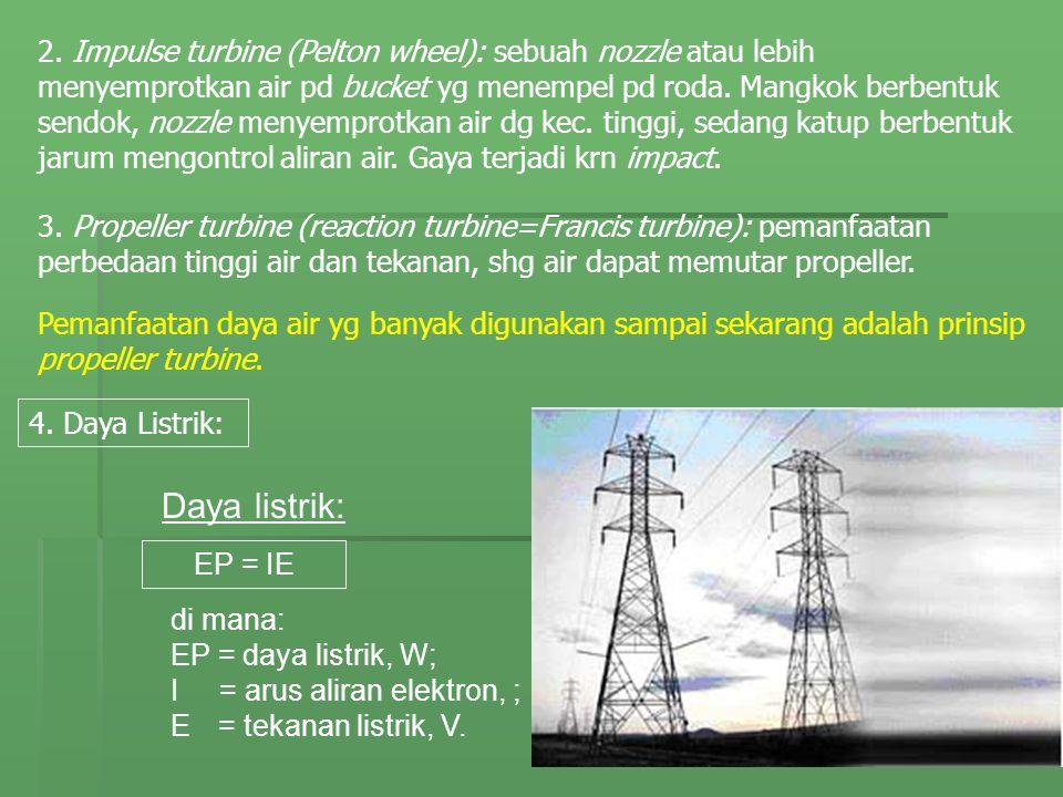 2. Impulse turbine (Pelton wheel): sebuah nozzle atau lebih menyemprotkan air pd bucket yg menempel pd roda. Mangkok berbentuk sendok, nozzle menyempr