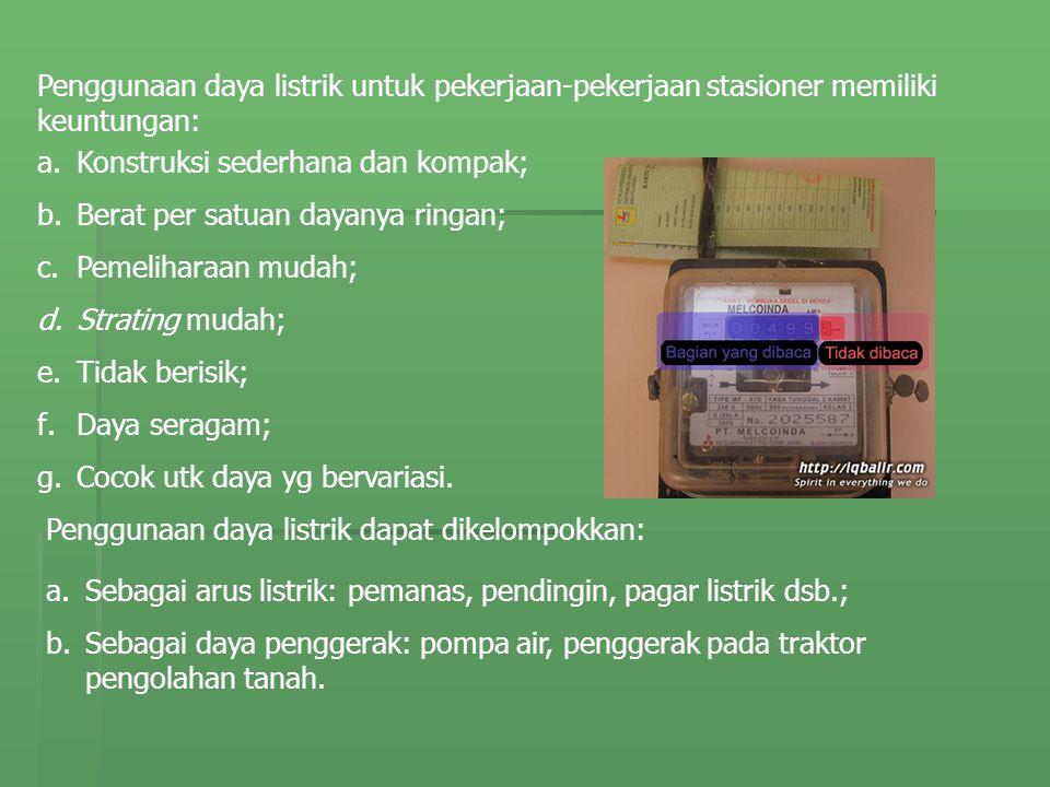 Penggunaan daya listrik untuk pekerjaan-pekerjaan stasioner memiliki keuntungan: a.Konstruksi sederhana dan kompak; b.Berat per satuan dayanya ringan;