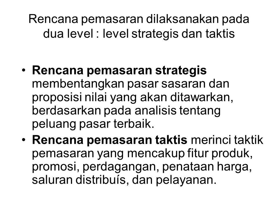 Rencana pemasaran dilaksanakan pada dua level : level strategis dan taktis Rencana pemasaran strategis membentangkan pasar sasaran dan proposisi nilai