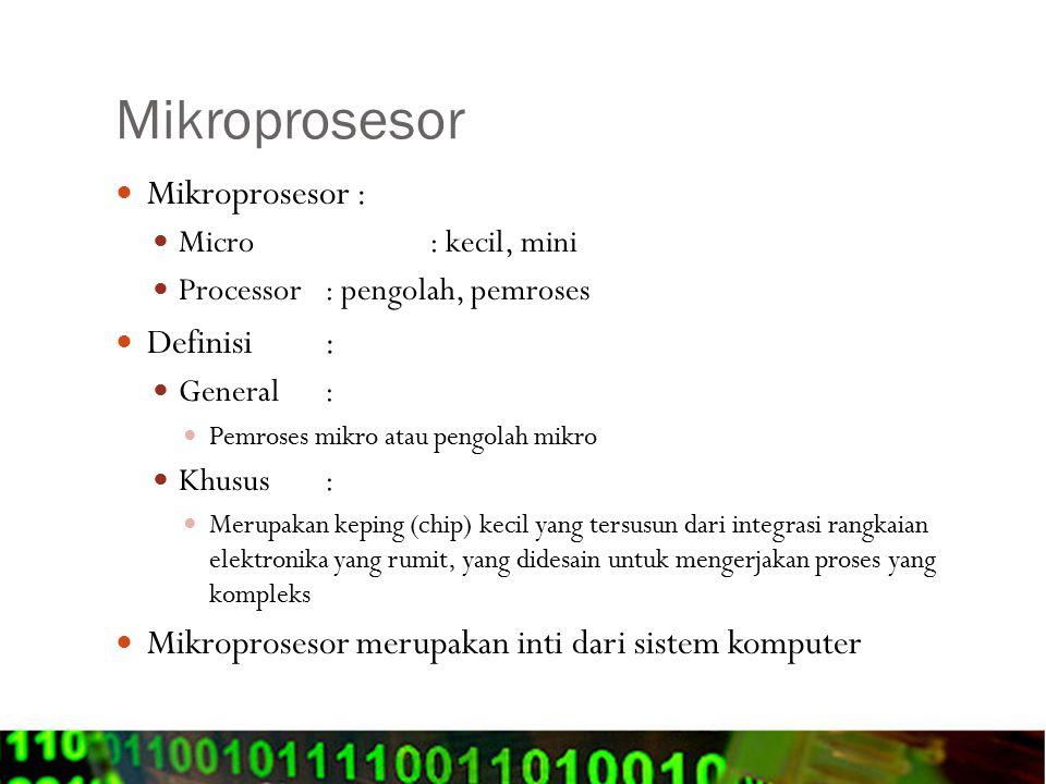 Mikroprosesor Mikroprosesor : Micro: kecil, mini Processor: pengolah, pemroses Definisi: General: Pemroses mikro atau pengolah mikro Khusus: Merupakan