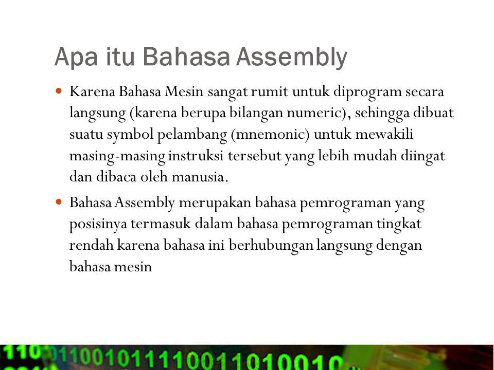 Apa itu Bahasa Assembly Karena Bahasa Mesin sangat rumit untuk diprogram secara langsung (karena berupa bilangan numeric), sehingga dibuat suatu symbo
