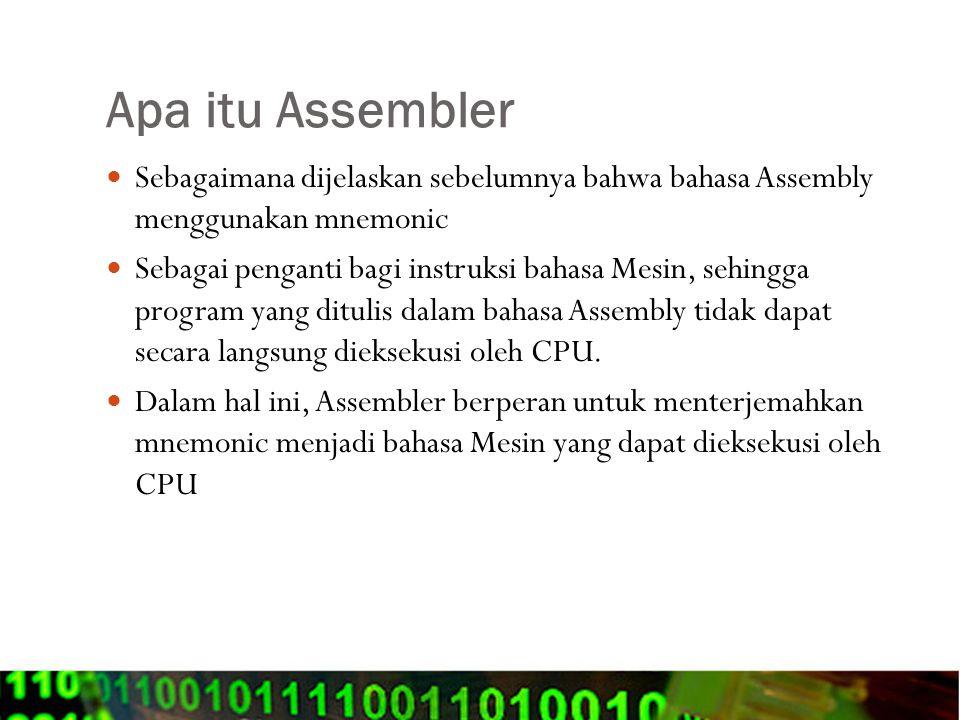 Apa itu Assembler Sebagaimana dijelaskan sebelumnya bahwa bahasa Assembly menggunakan mnemonic Sebagai penganti bagi instruksi bahasa Mesin, sehingga
