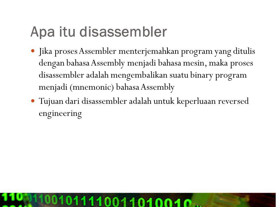 Apa itu disassembler Jika proses Assembler menterjemahkan program yang ditulis dengan bahasa Assembly menjadi bahasa mesin, maka proses disassembler a