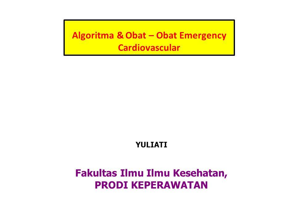 Algoritma & Obat – Obat Emergency Cardiovascular YULIATI Fakultas Ilmu Ilmu Kesehatan, PRODI KEPERAWATAN