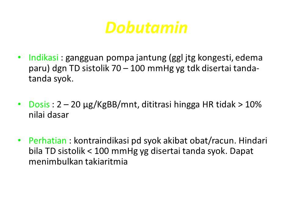 Dobutamin Indikasi : gangguan pompa jantung (ggl jtg kongesti, edema paru) dgn TD sistolik 70 – 100 mmHg yg tdk disertai tanda- tanda syok. Dosis : 2