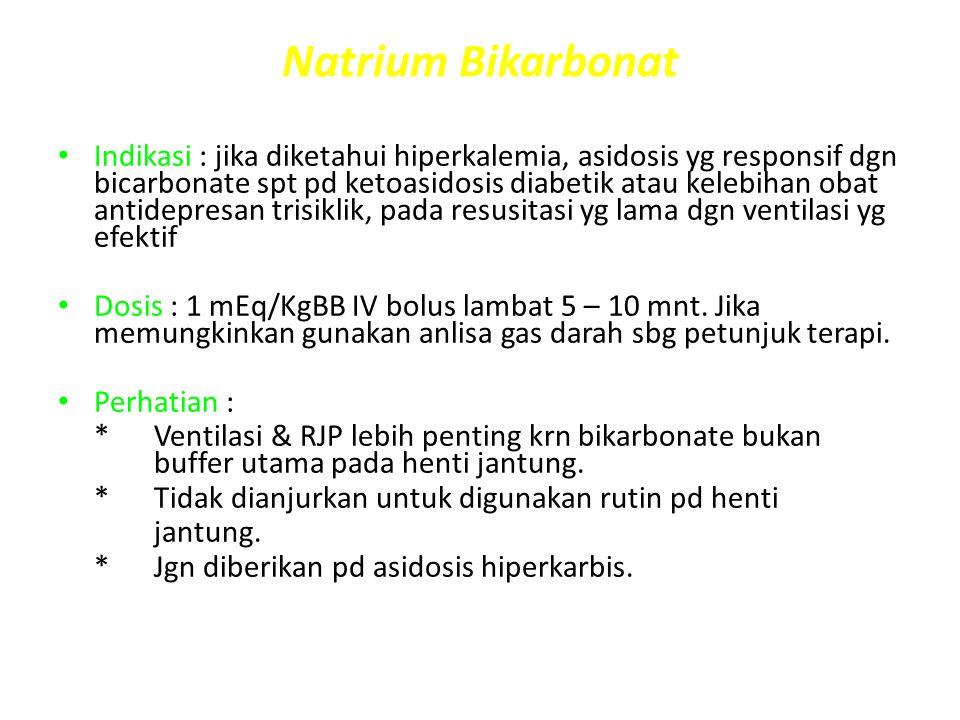 Natrium Bikarbonat Indikasi : jika diketahui hiperkalemia, asidosis yg responsif dgn bicarbonate spt pd ketoasidosis diabetik atau kelebihan obat anti