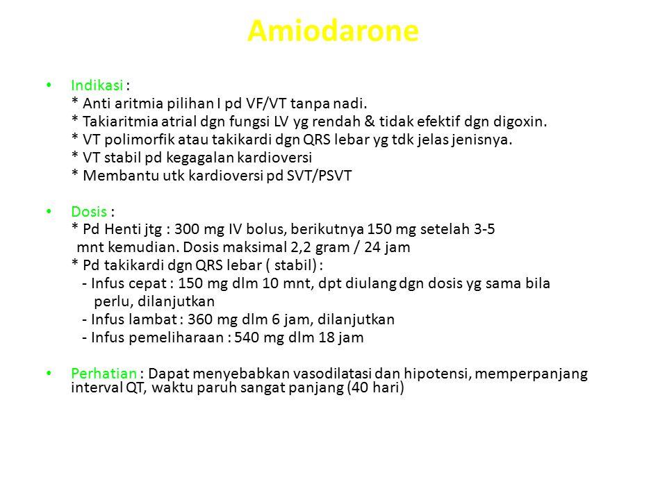 Amiodarone Indikasi : * Anti aritmia pilihan I pd VF/VT tanpa nadi. * Takiaritmia atrial dgn fungsi LV yg rendah & tidak efektif dgn digoxin. * VT pol