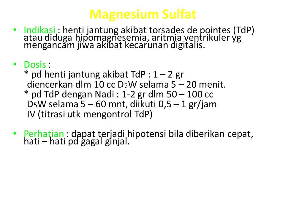 Magnesium Sulfat Indikasi : henti jantung akibat torsades de pointes (TdP) atau diduga hipomagnesemia, aritmia ventrikuler yg mengancam jiwa akibat ke