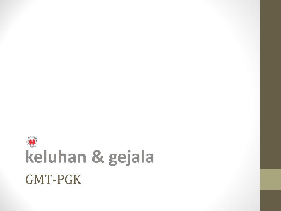 GMT-PGK keluhan & gejala