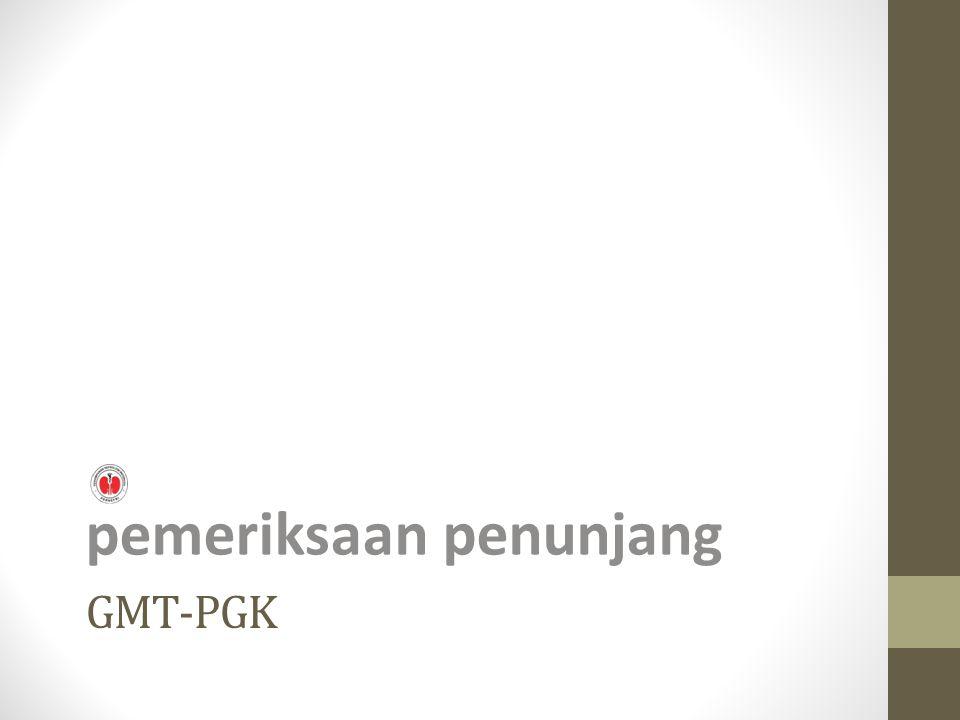 GMT-PGK pemeriksaan penunjang