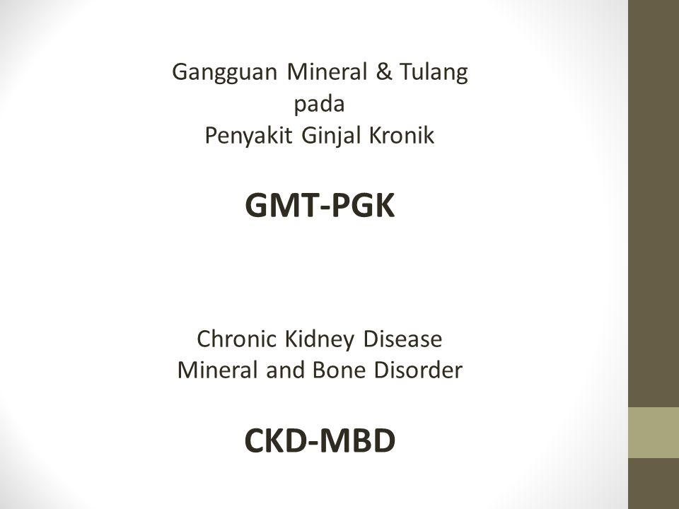 Gangguan Mineral & Tulang pada Penyakit Ginjal Kronik GMT-PGK Chronic Kidney Disease Mineral and Bone Disorder CKD-MBD