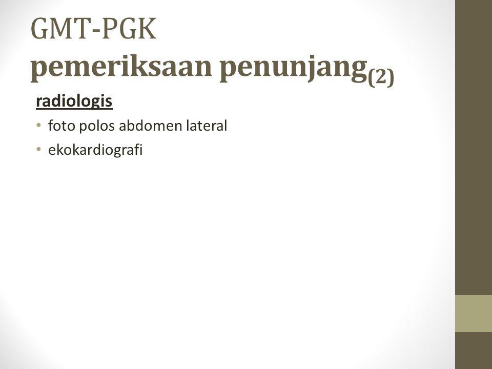 GMT-PGK pemeriksaan penunjang (2) radiologis foto polos abdomen lateral ekokardiografi