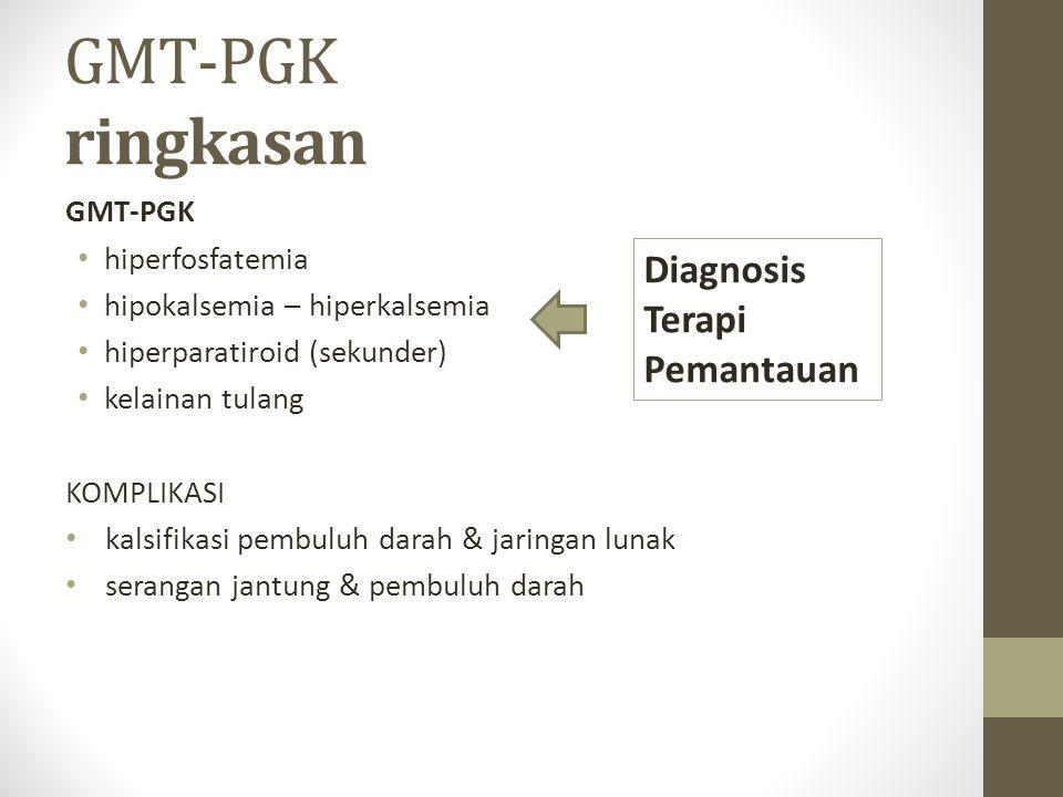 GMT-PGK ringkasan GMT-PGK hiperfosfatemia hipokalsemia – hiperkalsemia hiperparatiroid (sekunder) kelainan tulang KOMPLIKASI kalsifikasi pembuluh darah & jaringan lunak serangan jantung & pembuluh darah Diagnosis Terapi Pemantauan