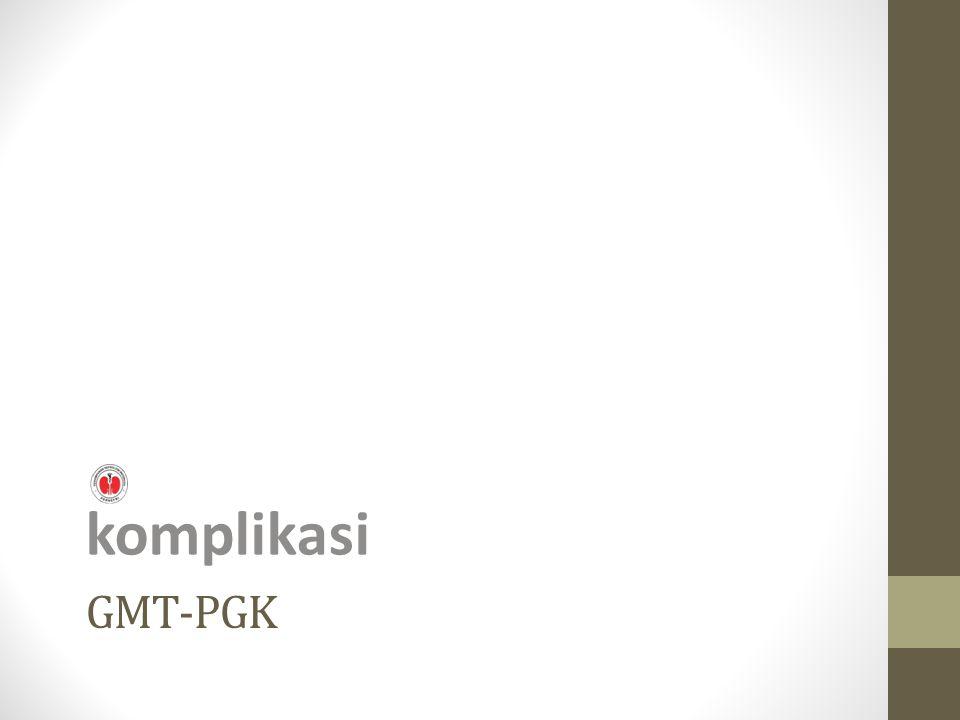 GMT-PGK komplikasi