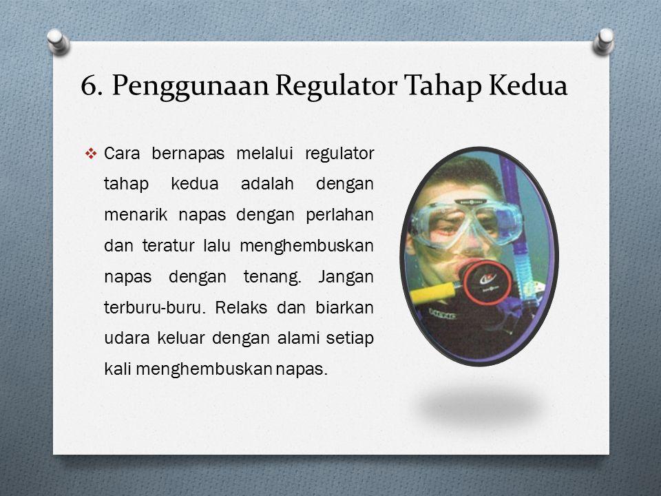 6. Penggunaan Regulator Tahap Kedua  Cara bernapas melalui regulator tahap kedua adalah dengan menarik napas dengan perlahan dan teratur lalu menghem